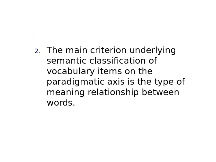 2. The main criterion underlying semantic classification of vocabulary items on the paradigmatic axis is the