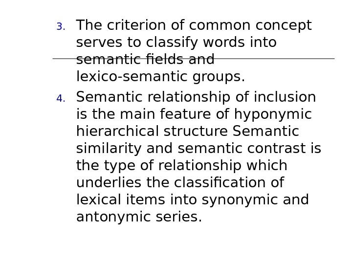 3. The criterion of common concept serves to classify words into semantic fields and lexico-semantic groups.