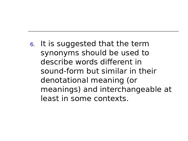 6. It is suggested that the term synonyms should be used to describe words different in