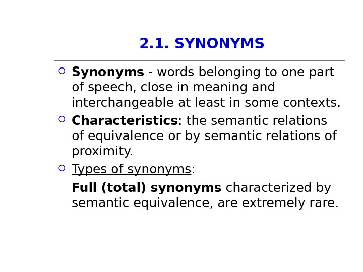 2. 1. SYNONYMS Synonyms - words belonging to one part of speech, close in meaning