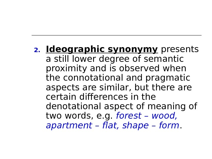 2. Ideographic synonymy presents a still lower degree of semantic proximity and is observed when the
