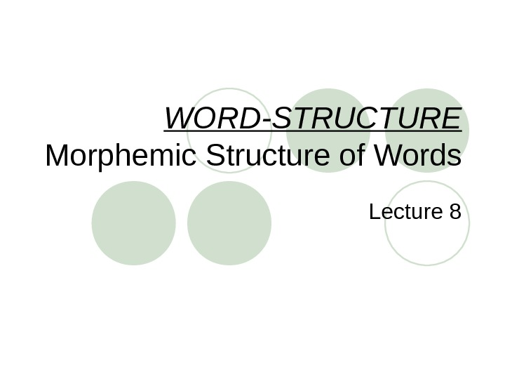 WORD-STRUCTURE Morph e mic Structure o f Words Lecture 8