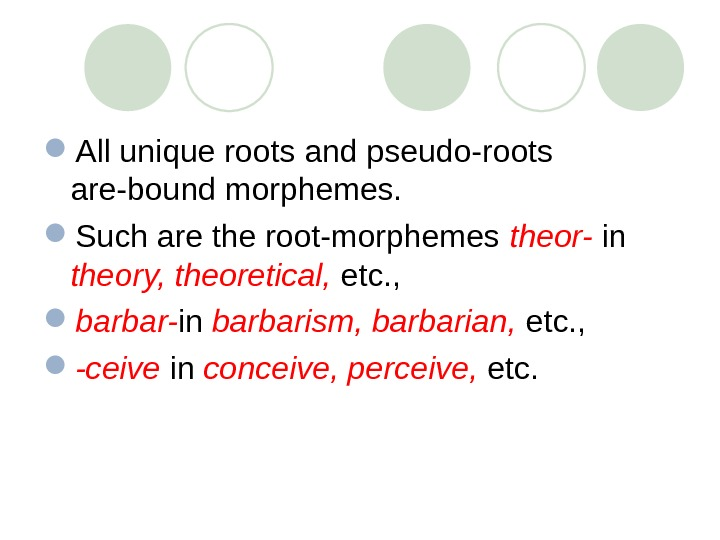 All unique roots and pseudo-roots are-bound morphemes.  Such are the root-morphemes theor-  in