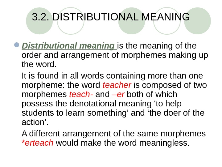 3. 2. DISTRIBUTIONAL MEANING Distributional meaning is the meaning of the order and arrangement of morphemes