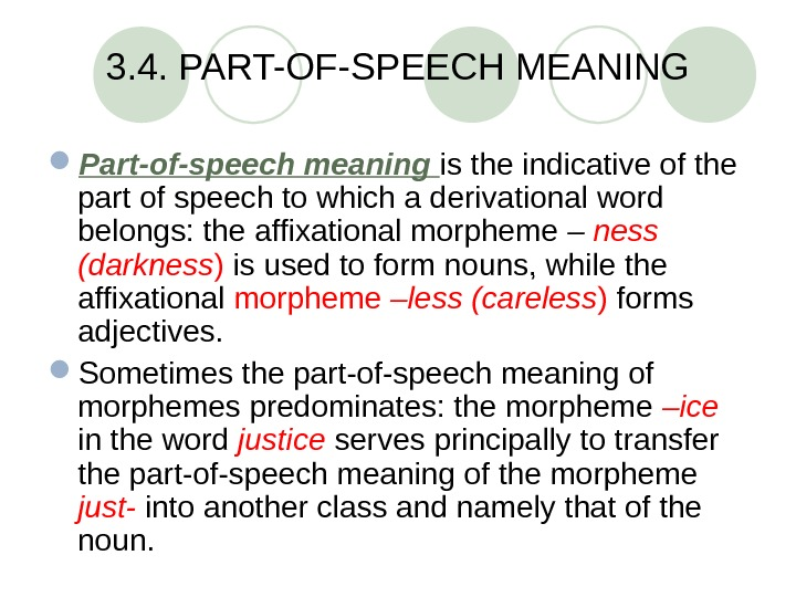 3. 4. PART-OF-SPEECH MEANING Part-of-speech meaning  is the indicative of the part of speech to