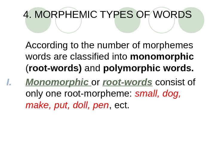 4. MORPHEMIC TYPES OF WORDS According to the number of morphemes words are classified into monomorphic