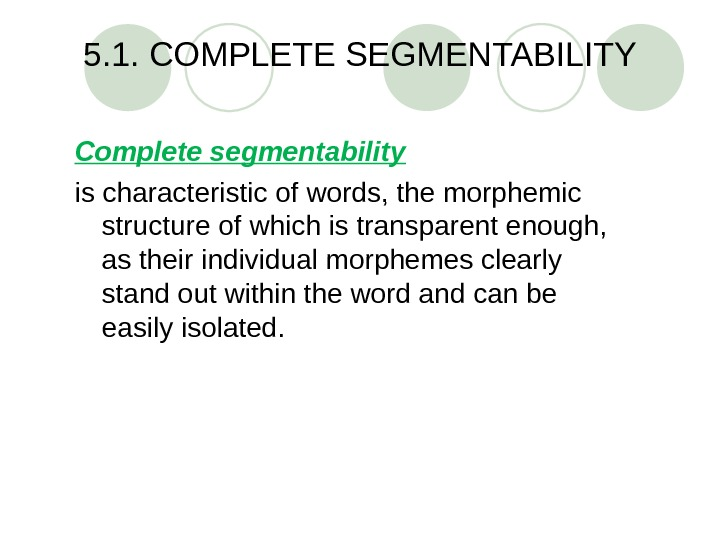 5. 1. COMPLETE SEGMENTABILITY Complete segmentability  is characteristic of words, the morphemic structure of which