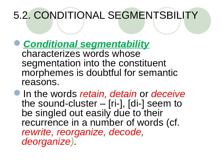 5. 2. CONDITIONAL SEGMENTSBILITY Conditional segmentability  characterizes words whose segmentation into the constituent morphemes is