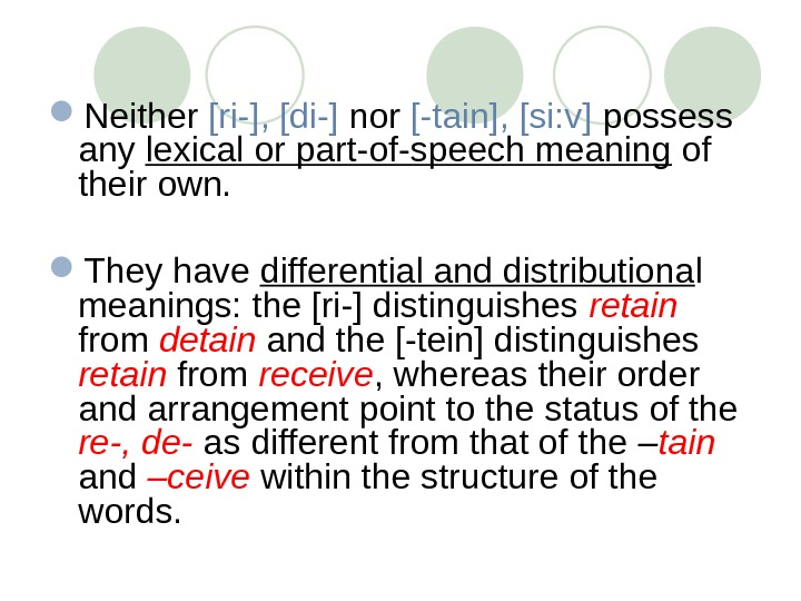 Neither [ri-], [di-] nor [-tain], [si: v] possess any lexical or part-of-speech meaning of their
