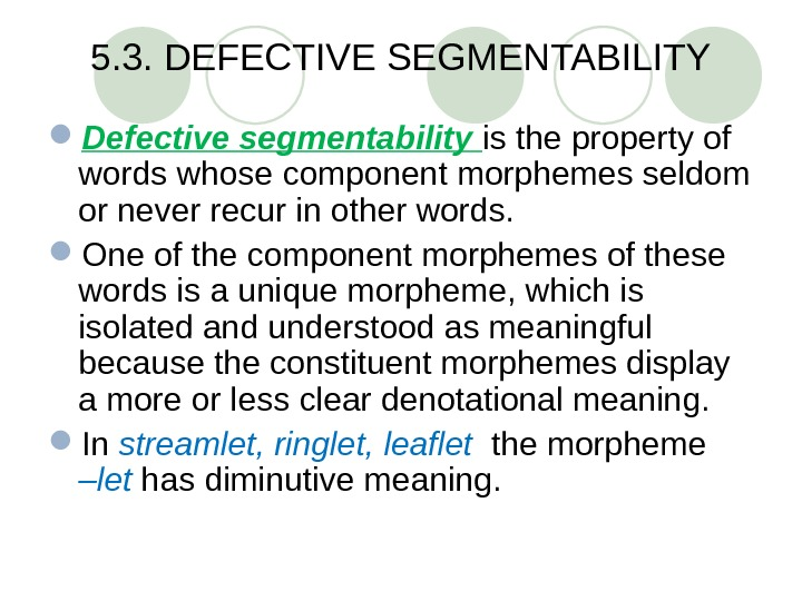 5. 3. DEFECTIVE SEGMENTABILITY Defective segmentability is the property of words whose component morphemes seldom or