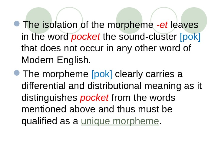 The isolation of the morpheme -et leaves in the word pocket  the sound-cluster [