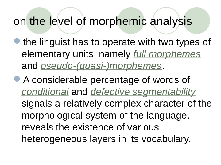 on the level of morphemic analysis  the linguist has to operate with two types of