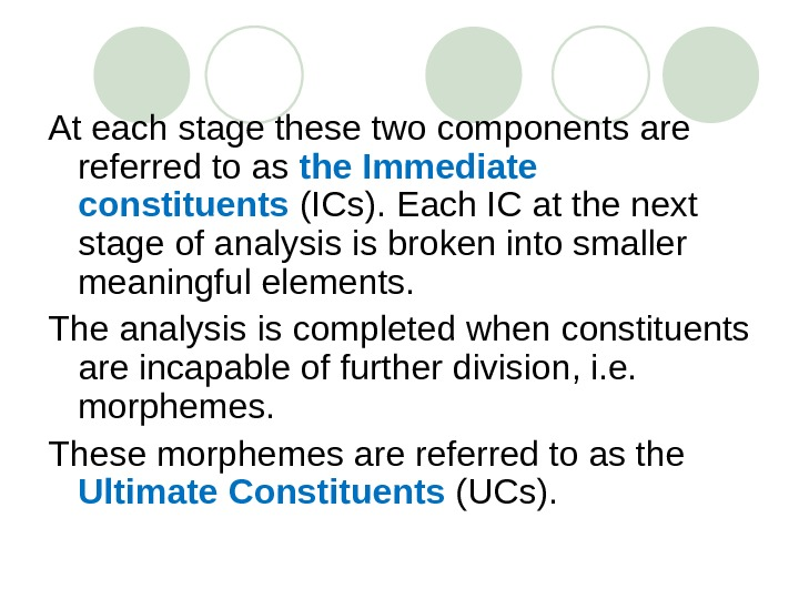 At each stage these two components are referred to as the Immediate constituents  (ICs). Each