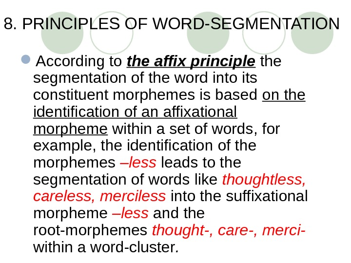 8. PRINCIPLES OF WORD-SEGMENTATION According to the affix principle the segmentation of the word into its