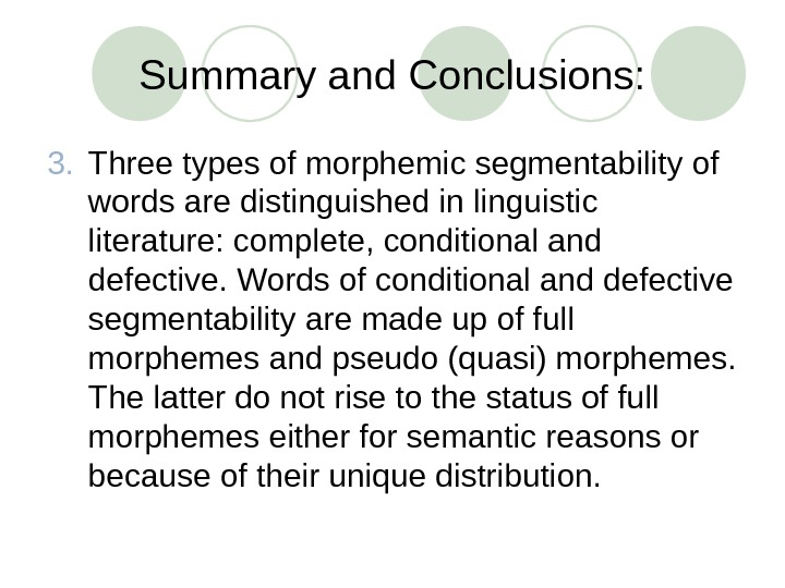 Summary and Conclusions: 3. Three types of morphemic segmentability of words are distinguished in linguistic literature: