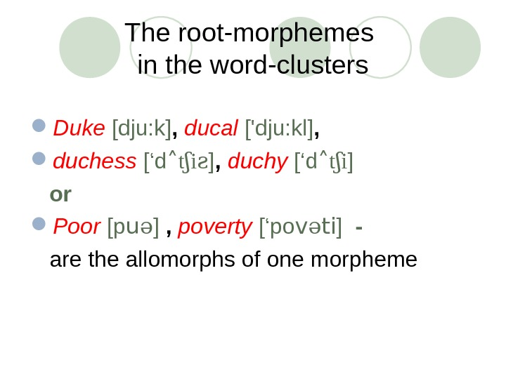 The root-morphemes in the word-clusters Duke  [dju: k] ,  ducal  ['dju: kl] ,