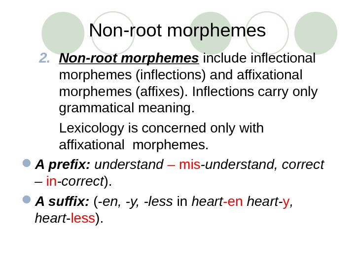 Non-root morphemes 2. Non-root morphemes  include inflectional morphemes (inflections) and affixational morphemes (affixes). Inflections carry