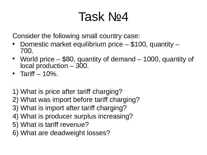 Task № 4 Consider the following small country case:  • Domestic market equilibrium price –