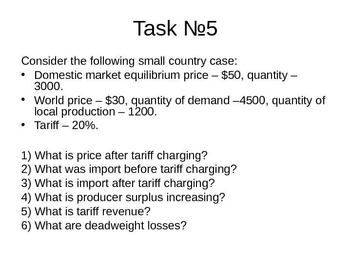 Task № 5 Consider the following small country case:  • Domestic market equilibrium price –
