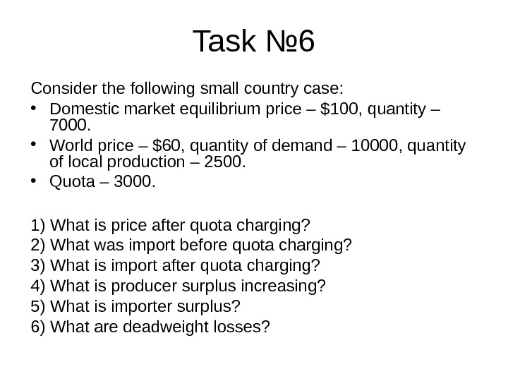 Task № 6 Consider the following small country case:  • Domestic market equilibrium price –