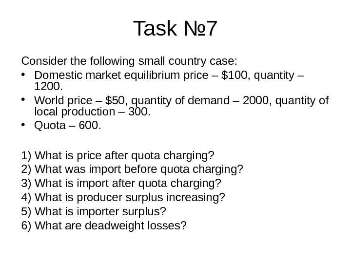 Task № 7 Consider the following small country case:  • Domestic market equilibrium price –