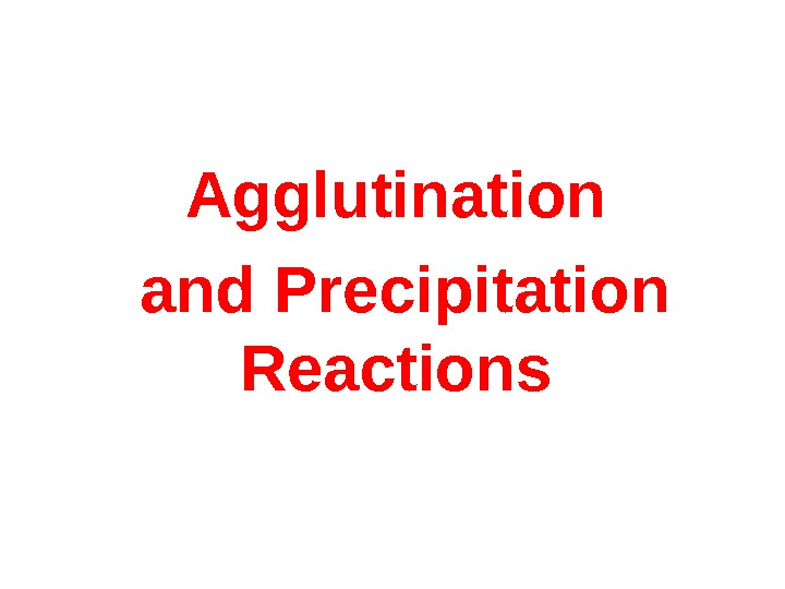 Agglutination  and Precipitation Reactions