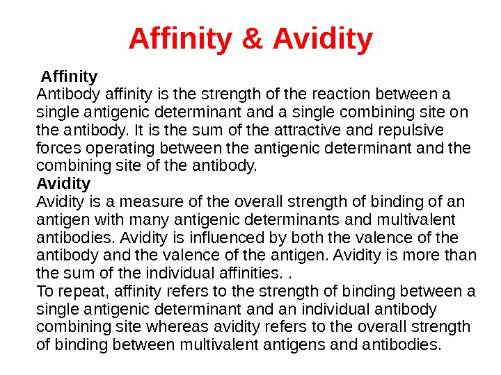 Affinity & Avidity  Affinity Antibody affinity is the strength of the reaction between a single