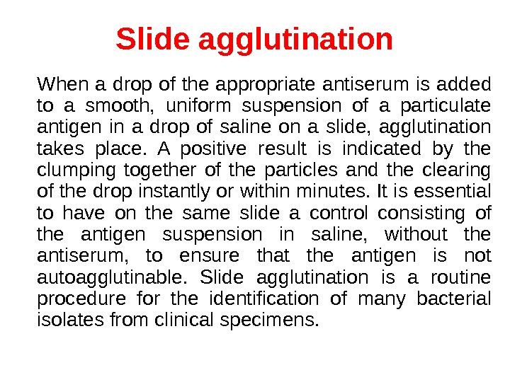 Slide agglutination When a drop of the appropriate antiserum is added to a smooth,  uniform