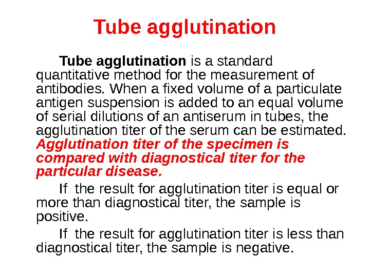 Tube agglutination is a standard quantitative method for the measurement of antibodies. When a fixed volume