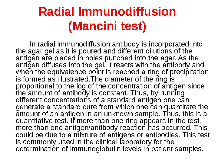 Radial Immunodiffusion (Mancini test ) In radial immunodiffusion antibody is incorporated into the agar gel as