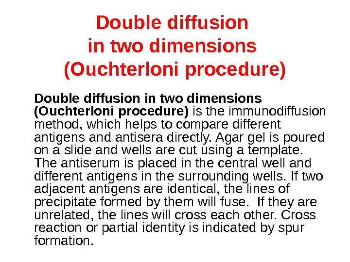 Double diffusion in two dimensions (Ouchterloni procedure) is the immunodiffusion method, which helps to compare different