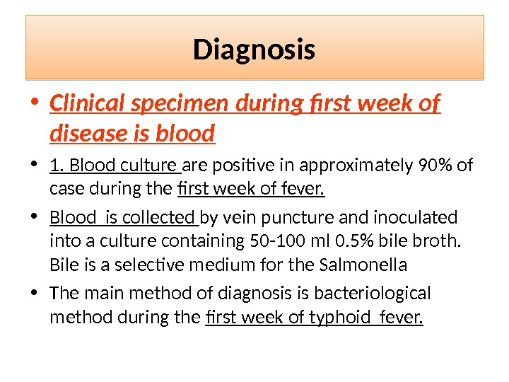 Diagnosis • Clinical specimen during first week of disease is blood • 1. Blood culture are