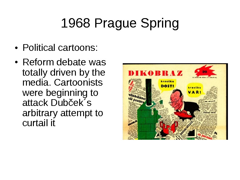 1968 Prague Spring ● Political cartoons: ● Reform debate was totally driven by the media. Cartoonists