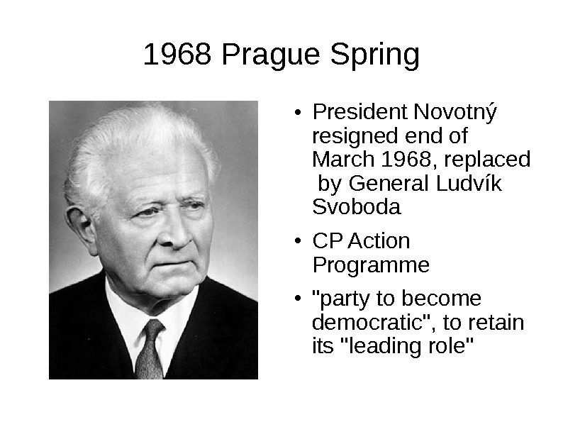 1968 Prague Spring ● President Novotný resigned end of March 1968, replaced  by General Ludvík