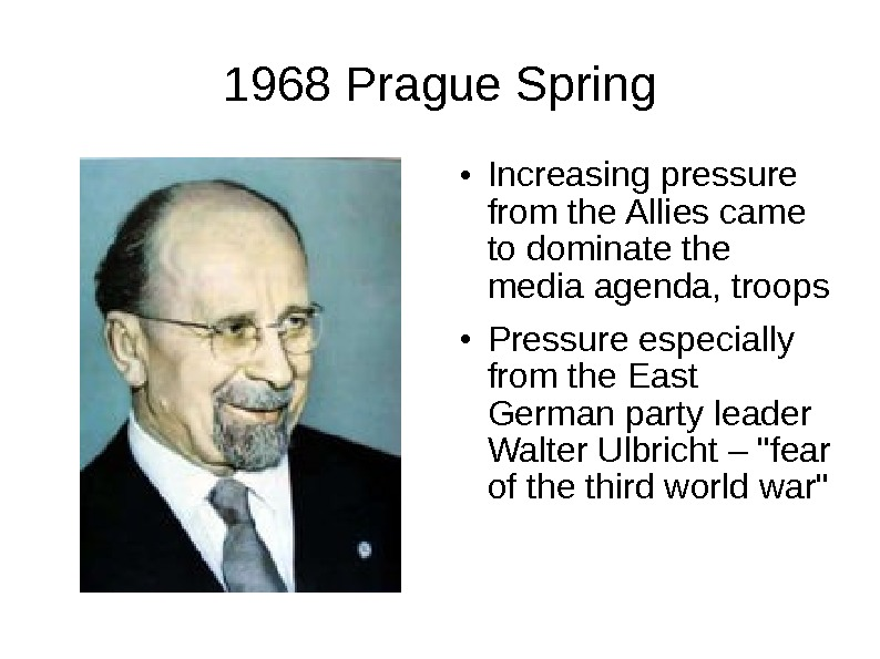 1968 Prague Spring ● Increasing pressure from the Allies came to dominate the media agenda, troops