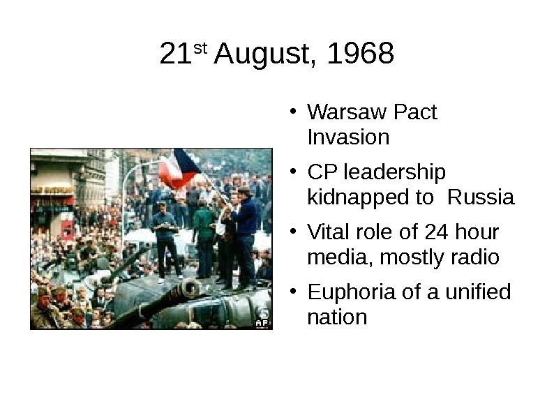 21 st August, 1968 ● Warsaw Pact Invasion ● CP leadership kidnapped to Russia ● Vital