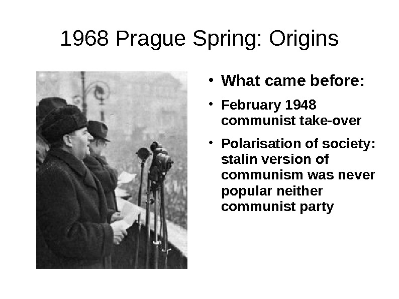 1968 Prague Spring: Origins ● What came before: ● February 1948 communist take-over ● Polarisation of