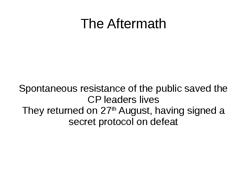 The Aftermath Spontaneous resistance of the public saved the CP leaders lives They returned on 27