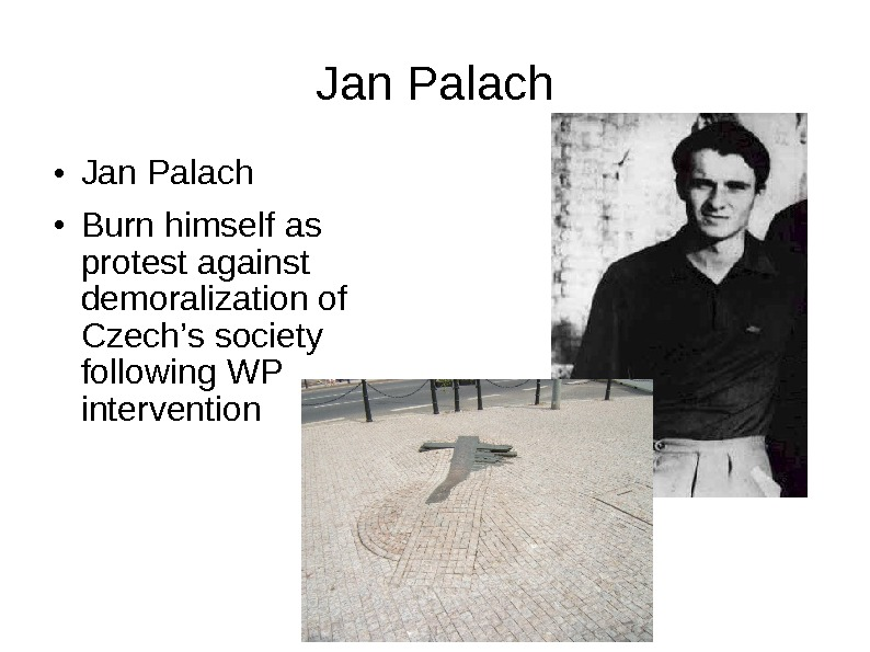 Jan Palach ● Burn himself as protest against demoralization of Czech's society following WP intervention