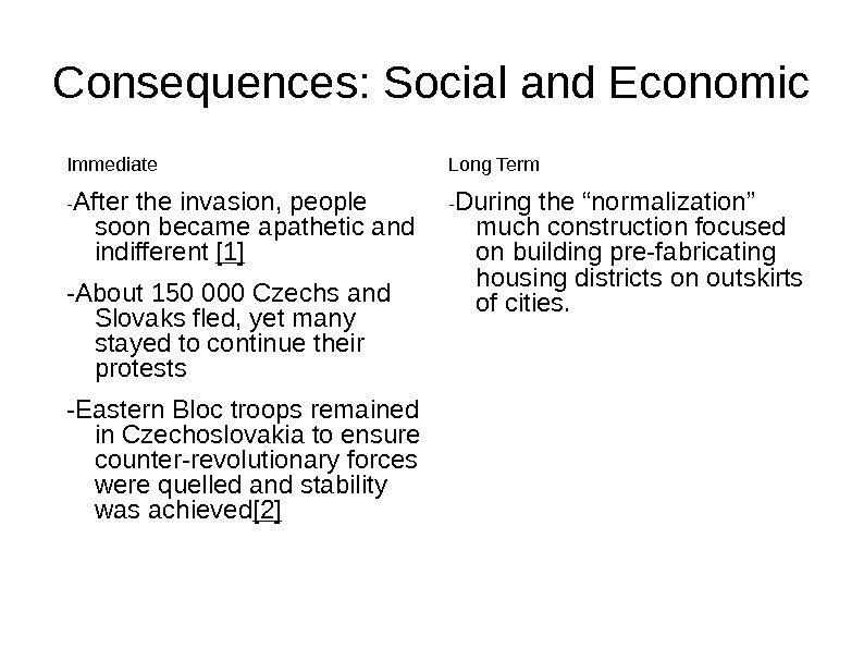 Consequences: Social and Economic Immediate - After the invasion, people soon became apathetic and indifferent [1]