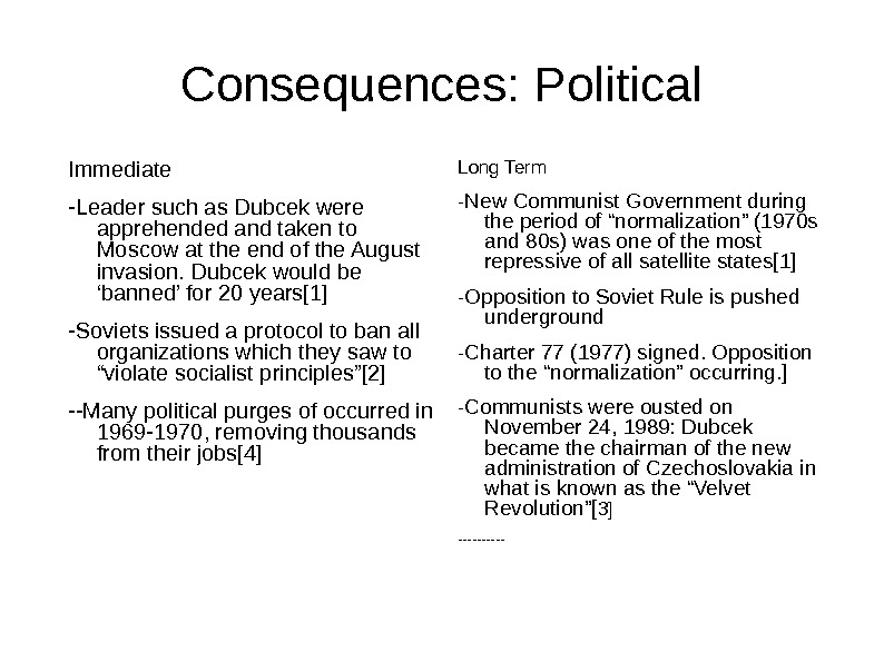 Consequences: Political Immediate -Leader such as Dubcek were apprehended and taken to Moscow at the end