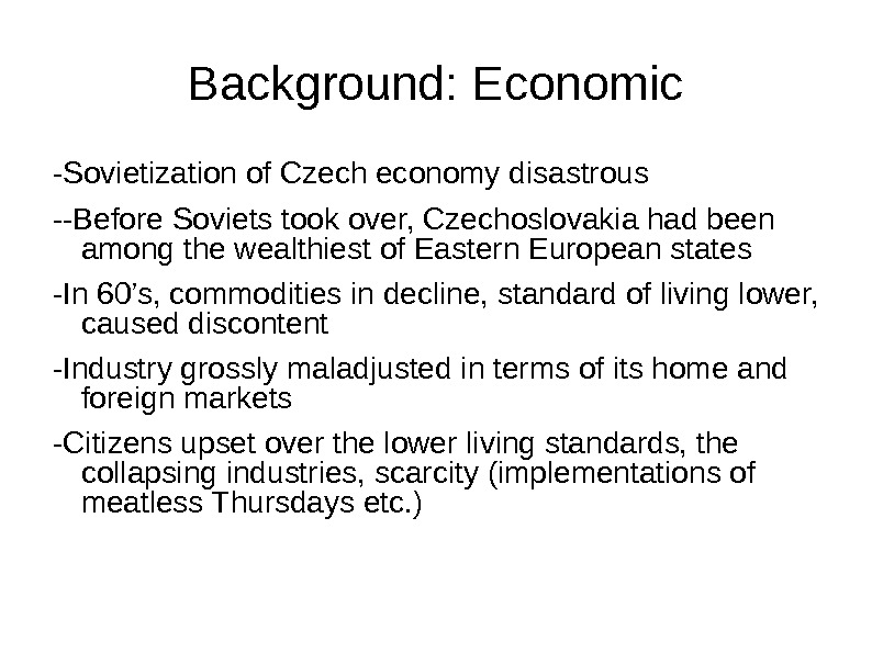 Background: Economic -Sovietization of Czech economy disastrous --Before Soviets took over, Czechoslovakia had been among the