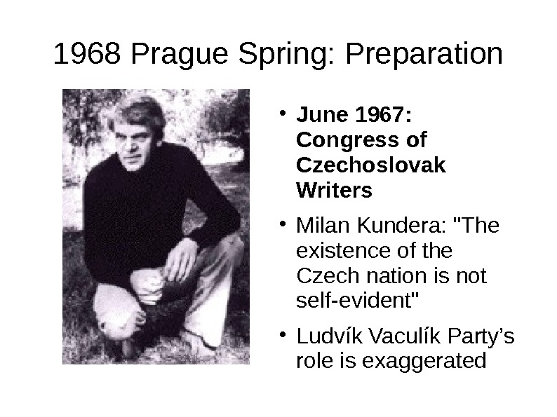 1968 Prague Spring: Preparation ● June 1967:  Congress of Czechoslovak Writers ● Milan Kundera: The