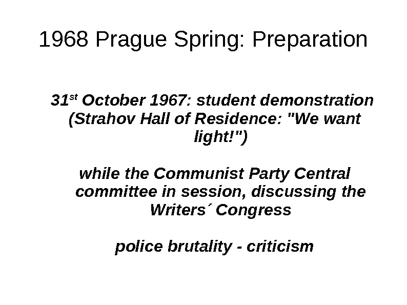 1968 Prague Spring: Preparation 31 st October 1967: student demonstration (Strahov Hall of Residence: We want