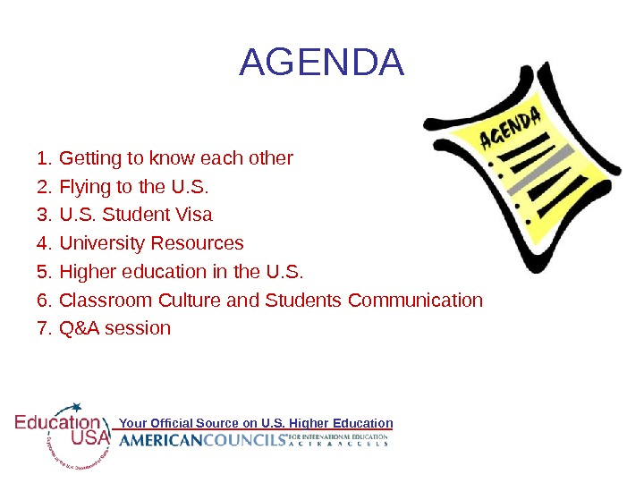 Your Official Source on U. S. Higher Education AGENDA 1. Getting to know each other 2.