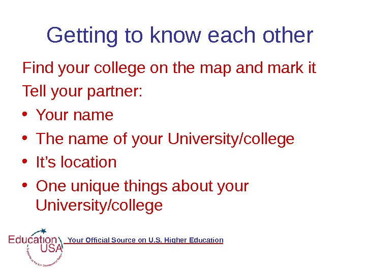 Your Official Source on U. S. Higher Education. Getting to know each other Find your college