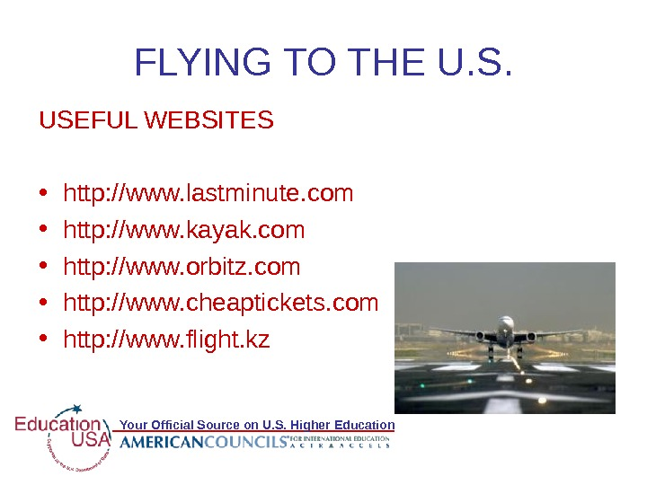 Your Official Source on U. S. Higher Education FLYING TO THE U. S. USEFUL WEBSITES
