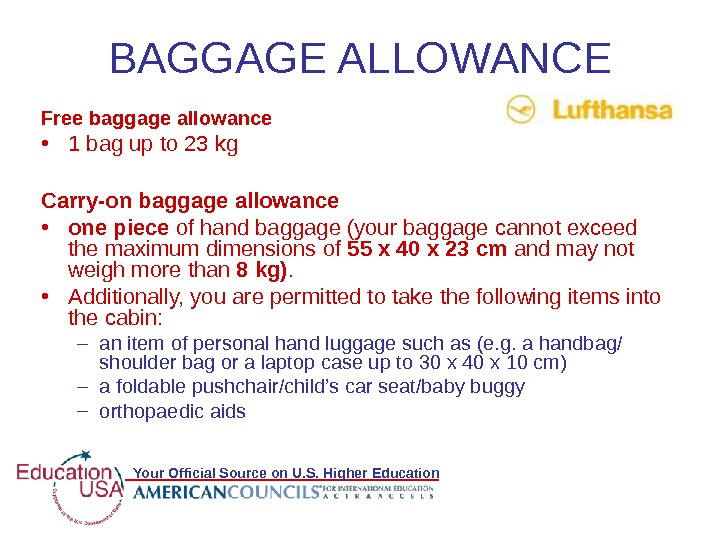 Your Official Source on U. S. Higher Education. BAGGAGE ALLOWANCE Free baggage allowance • 1 bag