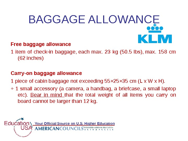 Your Official Source on U. S. Higher Education. BAGGAGE ALLOWANCE Free baggage allowance 1 item of