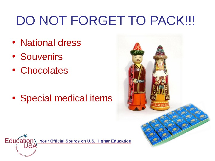 Your Official Source on U. S. Higher Education. DO NOT FORGET TO PACK!!!  • National